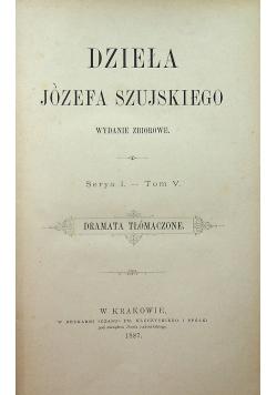 Dzieła Józefa Szujskiego Serya I Tom V Dramata tłómaczone 1887 r.