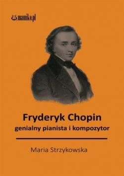 Fryder Chopin: genialny pianista i kompozytor