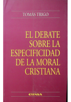 El debate sobre la especificidad de la moral cristiana