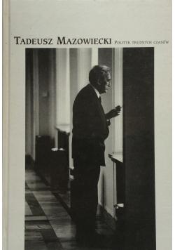 Tadeusz Mazowiecki Polityk trudnych czasów