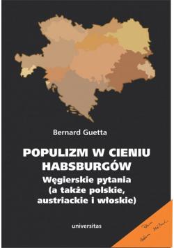 Populizm w cieniu Habsburgów Węgierskie pytania a także polskie, austriackie i włoskie