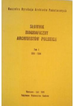Słownik biograficzny archiwistów polskich Tom I