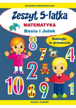 Zeszyt 5-latka. Matematyka. Basia i Julek