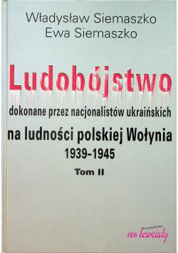 Ludobójstwo dokonane przez nacjonalistów ukraińskich na ludności polskiej Wołynia 1939 - 1945 Tom II