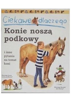 Ciekawe dlaczego konie noszą podkowy