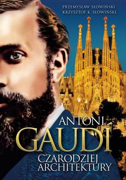 Antoni Gaudi Czarodziej architektury
