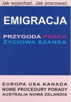 Emigracja przygoda praca życiowa szansa
