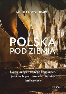 Polska pod ziemią. Najpiękniejsze trasy..