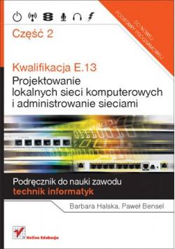 Kwalifikacje E 13  Projektowanie lokalnych sieci komputerowych i administrowanie sieciami  część 2