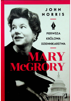 Mary McGrory Pierwsza królowa dziennikarstwa