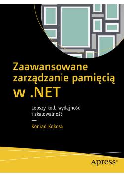 Zaawansowane zarządzanie pamięcią w .NET Lepszy kod wydajność i skalowalność
