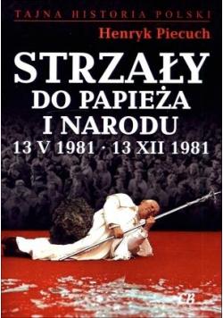 Strzały do Papieża i narodu 13 V 1981 - 13 XII 198