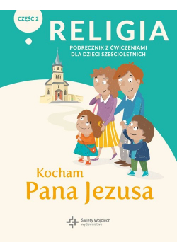 Religia Kocham Pana Jezusa Część 2 Podręcznik z ćwiczeniami dla dzieci sześcioletnich