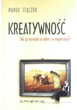 Kreatywność. Jak ją rozwijać w sobie i w organiz.