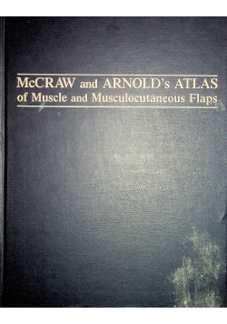 McCraw and Arnold's Atlas of Muscle and Musculocutaneous Flaps