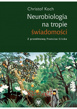 Neurobiologia na tropie świadomości