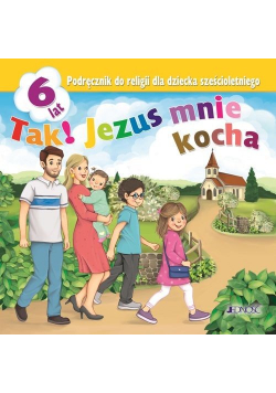 Tak! Jezus mnie kocha Podręcznik do religii dla dziecka sześcioletniego