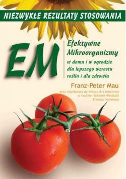 EM. Efektywne Mikroorganizmy. Niezwykłe rezultaty