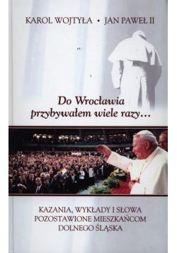 Do Wrocławia przybywałem wiele razy...
