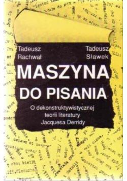 Maszyna do pisania o dekonstruktywistycznej teorii literatury Jacquesa Derridy