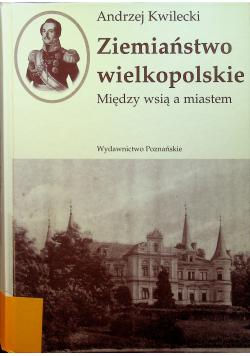 Ziemiaństwo wielkopolskie Między wsią a miastem