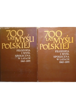 700 lat myśli Polskiej filozofia i myśl społeczna w latach 1865 - 1895 2 części