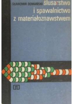 Ślusarstwo i spawalnictwo z materiałoznawstwem