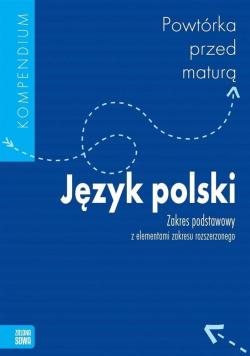 Powtórka przed maturą Język Polski Zakres podstawowy z elementami zakresu rozszerzonego