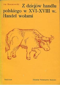 Z dziejów handlu polskiego w XVI - XVIII w Handel wołami