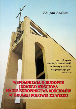 Wspomnienia o budowie jednego Kościoła na tle budownictwa kościołów w drugiej połowie XX w