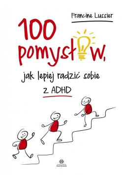 100 pomysłów, jak lepiej radzić sobie z ADHD