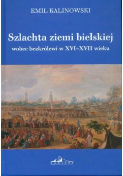 Szlachta ziemi bielskiej wobec bezkrólewi w XVI-XVII wieku