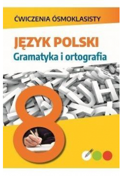 Ćwiczenia ósmoklasisty. Język polski. Gramatyka..