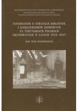 Informator o stratach bibliotek i księgozbiorów domowych na terytoriach Polskich  okupowanych w latach 1939-1945