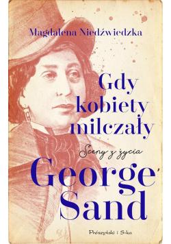 Gdy kobiety milczały. Sceny z życia George Sand