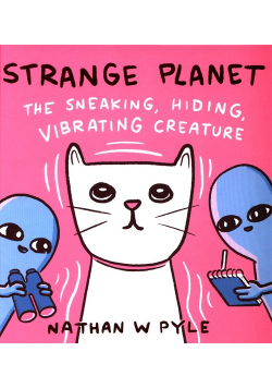 Strange Planet: The Sneaking, Hiding, Vibrating Creature
