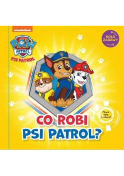 Psi Patrol. Koło Zabawy. Co robi Psi Patrol?