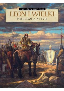 Papieże w historii T.2Leon Wielki. Pogromca Attyli