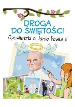 Droga do świętości. Opowiastki o Janie Pawle II