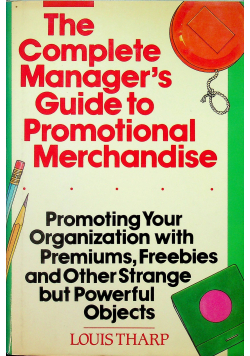 The Complete Managers Guide to Promotial Merchandise