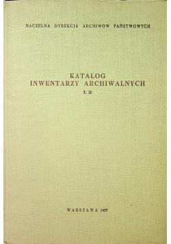 Katalog inwentarzy archiwalnych  Tom II