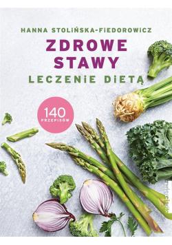 Zdrowe stawy Leczenie dietą 140 przepisów