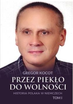 Przez piekło do wolności T.1 Historia Polaka..