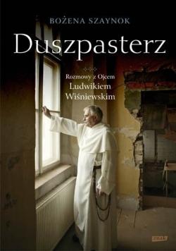 Duszpasterz Rozmowy z ojcem Ludwikiem Wiśniewskim