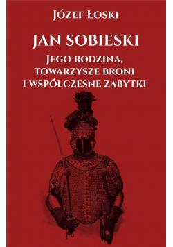 Jan Sobieski, jego rodzina, towarzysze broni...