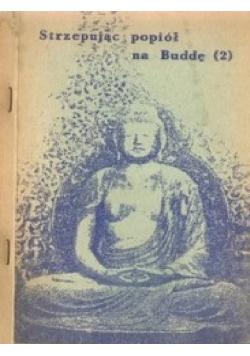 Strzepując popiół na Buddę 2