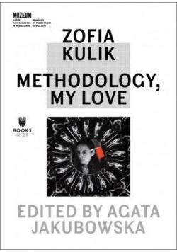Zofia Kulik. Methodology, My Love
