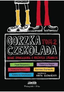 Gorzka czekolada T.2 Nowe opowiadania o ważnych...