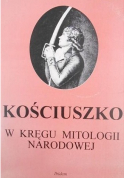 Kościuszko w kręgu mitologii narodowej