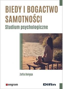 Biedy i bogactwo samotności. Studium psycholog.